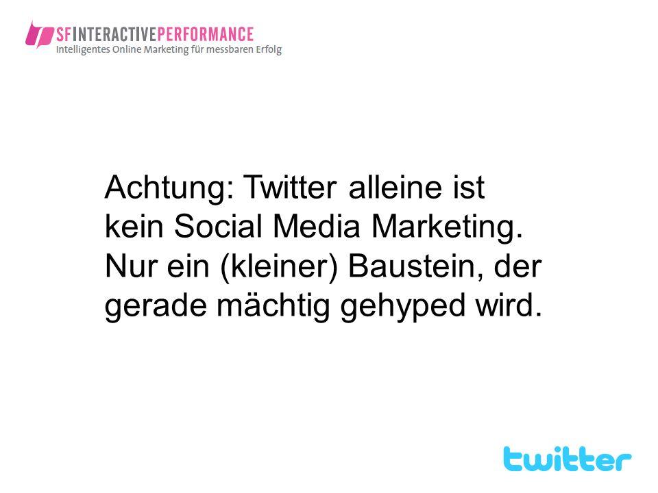 Achtung: Twitter alleine ist kein Social Media Marketing