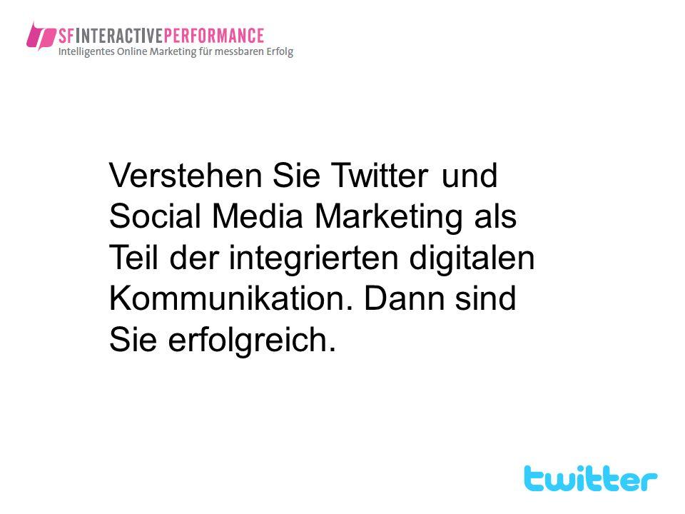 Verstehen Sie Twitter und Social Media Marketing als Teil der integrierten digitalen Kommunikation.