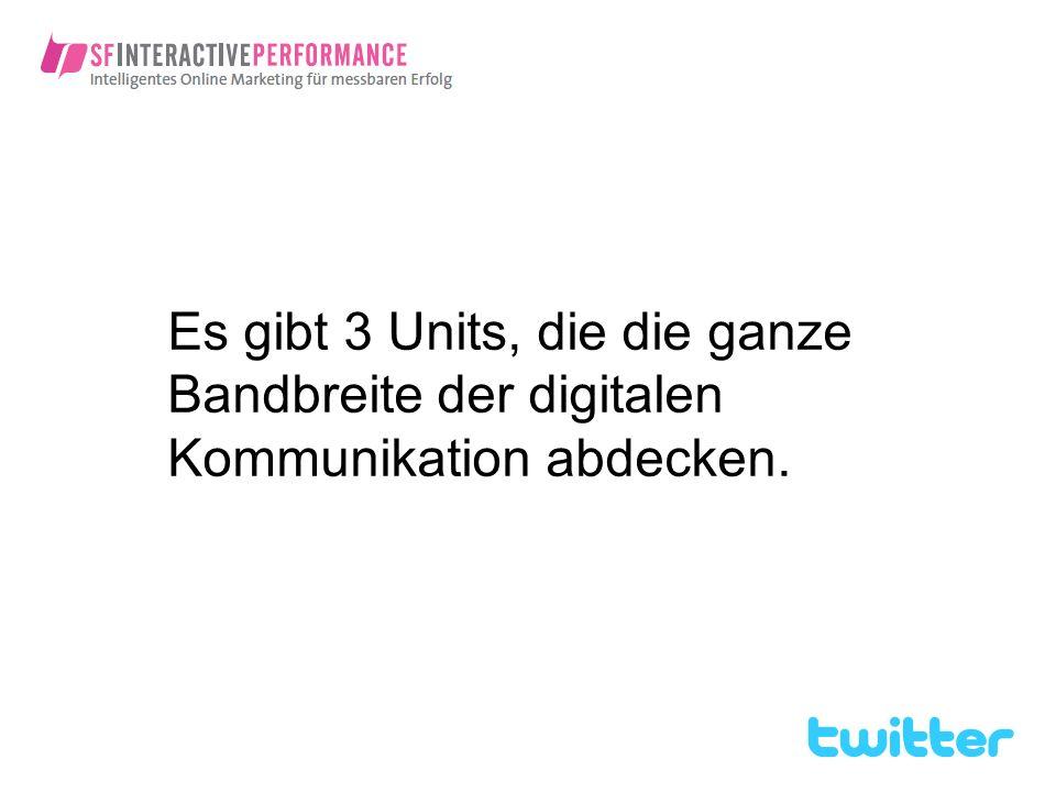 Es gibt 3 Units, die die ganze Bandbreite der digitalen Kommunikation abdecken.