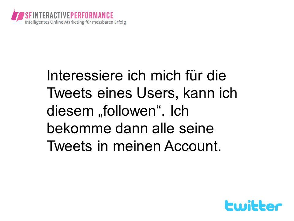 """Interessiere ich mich für die Tweets eines Users, kann ich diesem """"followen ."""
