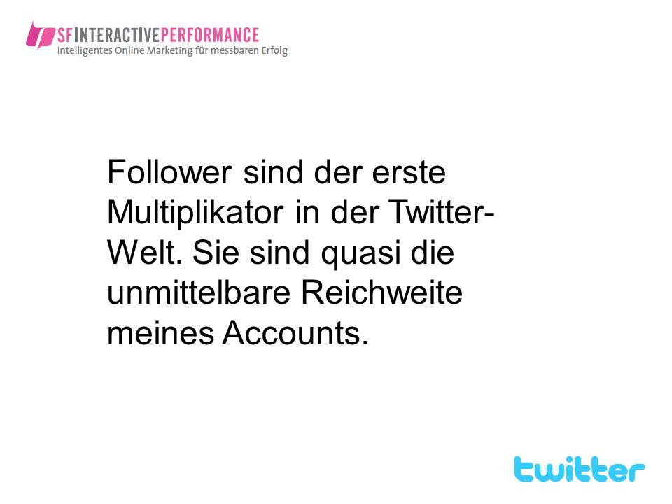 Follower sind der erste Multiplikator in der Twitter-Welt