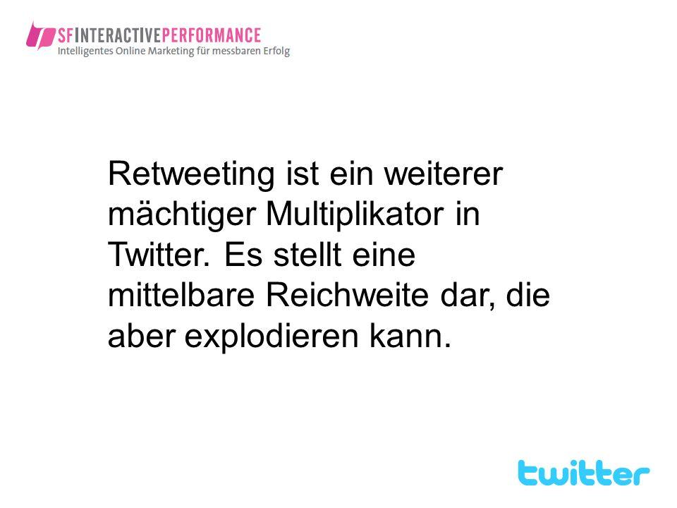 Retweeting ist ein weiterer mächtiger Multiplikator in Twitter
