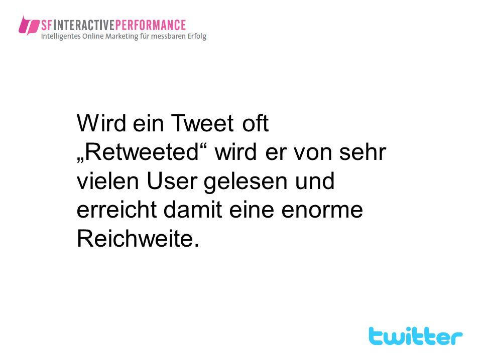 """Wird ein Tweet oft """"Retweeted wird er von sehr vielen User gelesen und erreicht damit eine enorme Reichweite."""