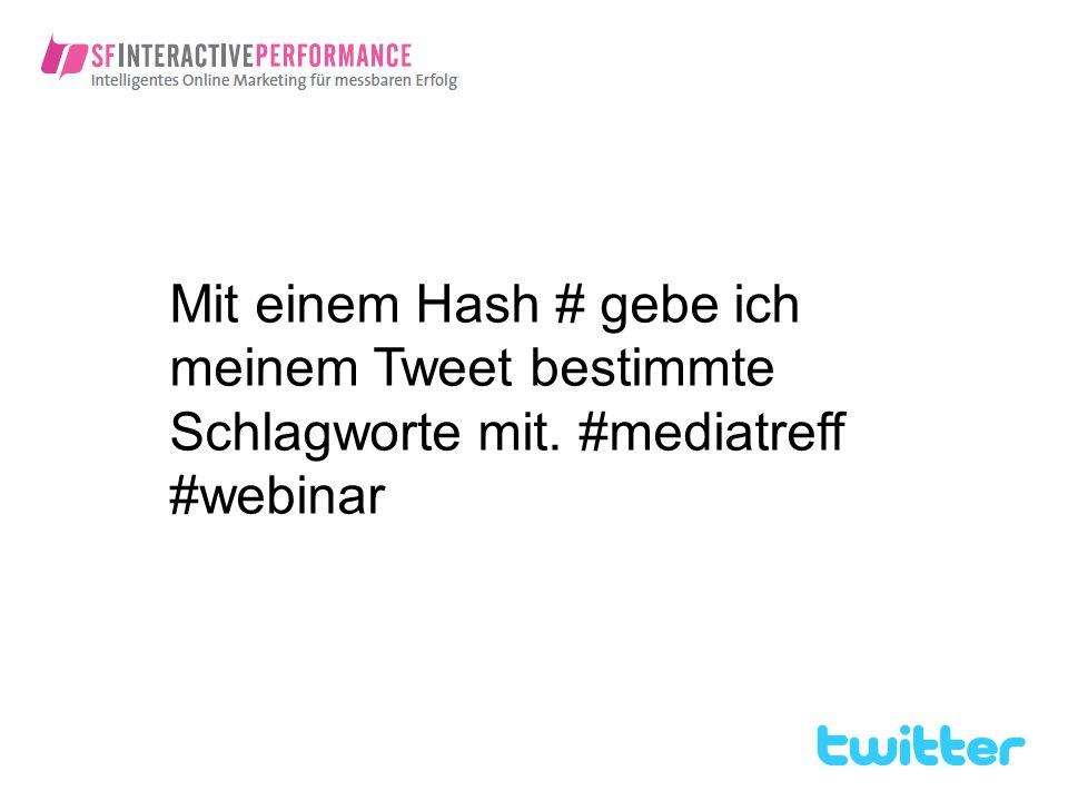 Mit einem Hash # gebe ich meinem Tweet bestimmte Schlagworte mit