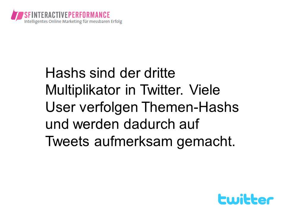 Hashs sind der dritte Multiplikator in Twitter