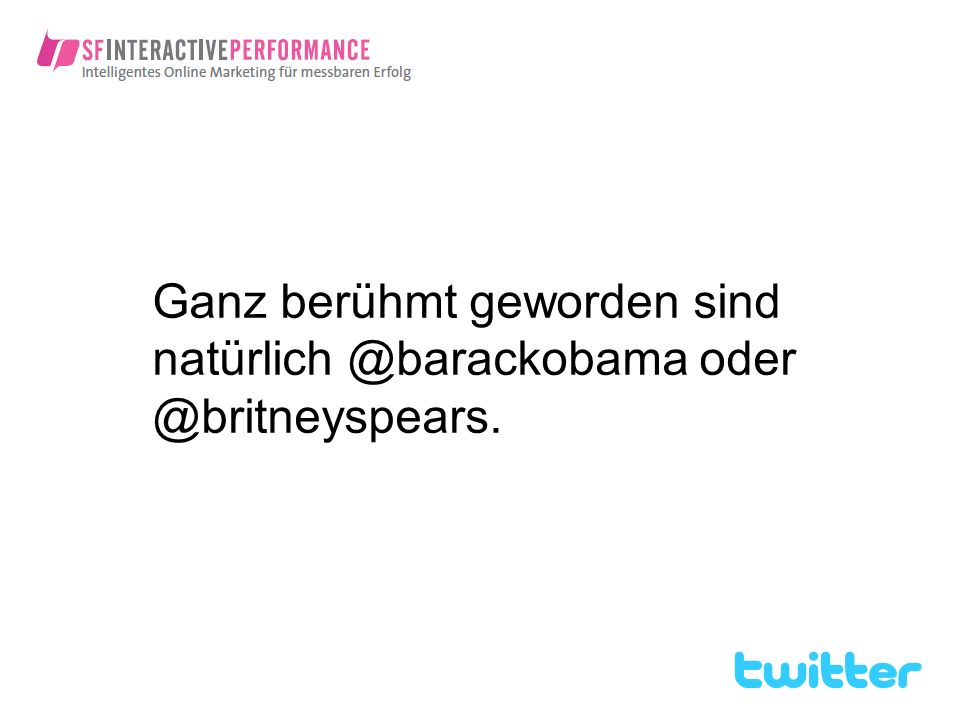 Ganz berühmt geworden sind natürlich @barackobama oder @britneyspears.