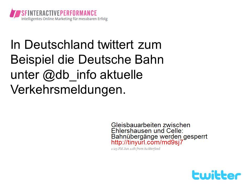 In Deutschland twittert zum Beispiel die Deutsche Bahn unter @db_info aktuelle Verkehrsmeldungen.