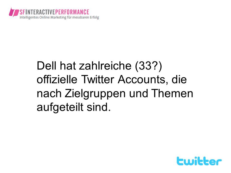 Dell hat zahlreiche (33 ) offizielle Twitter Accounts, die nach Zielgruppen und Themen aufgeteilt sind.