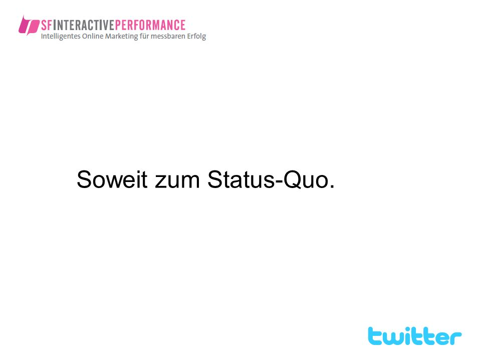 Soweit zum Status-Quo.