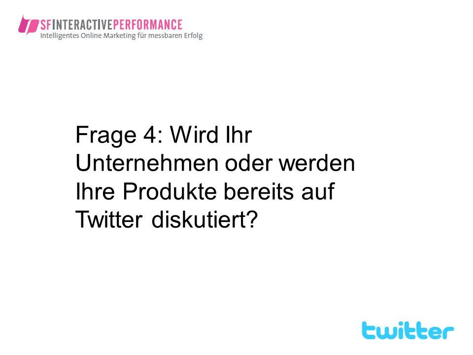 Frage 4: Wird Ihr Unternehmen oder werden Ihre Produkte bereits auf Twitter diskutiert