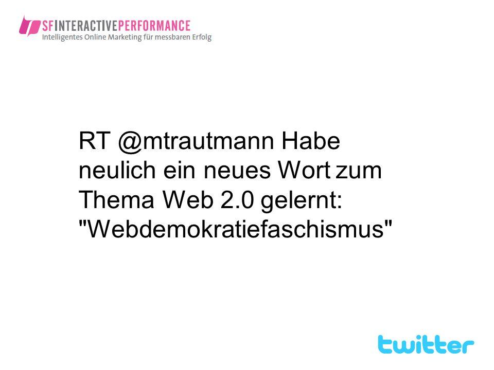 RT @mtrautmann Habe neulich ein neues Wort zum Thema Web 2