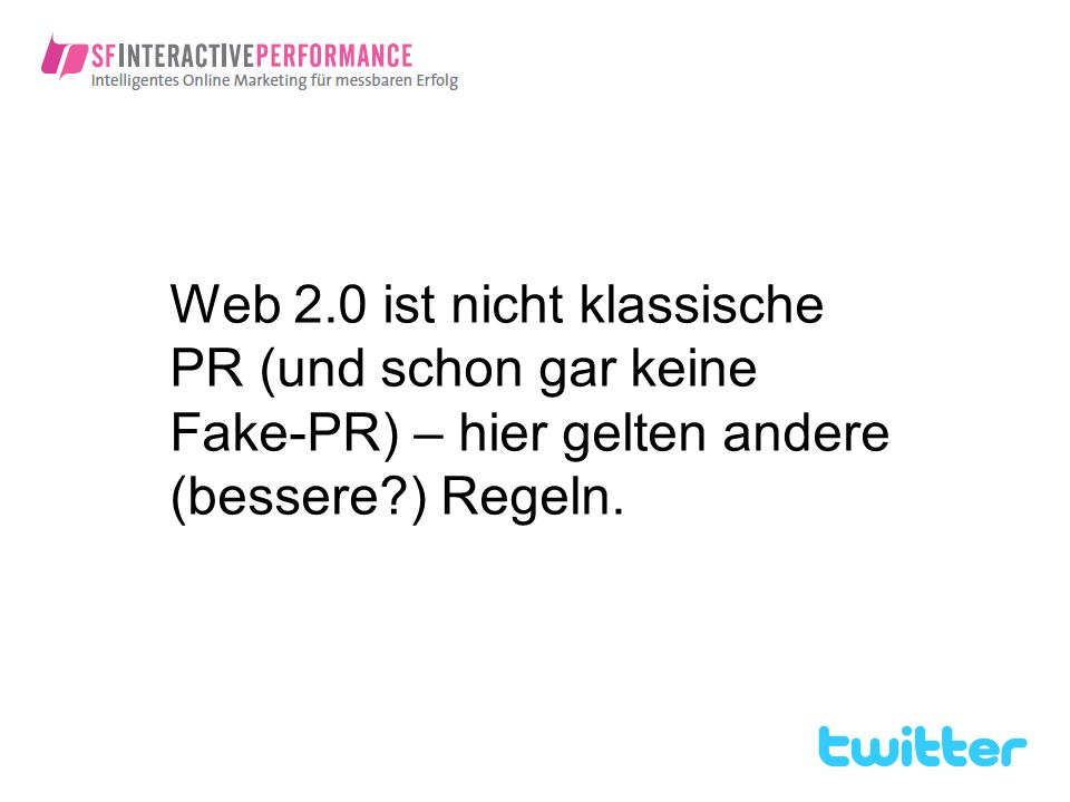 Web 2.0 ist nicht klassische PR (und schon gar keine Fake-PR) – hier gelten andere (bessere ) Regeln.