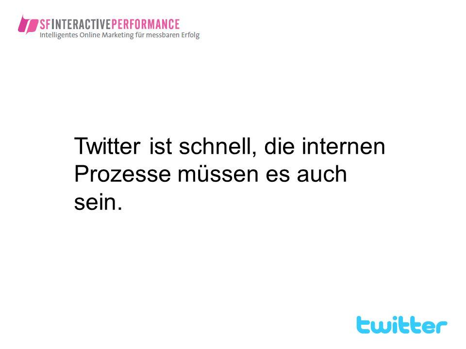 Twitter ist schnell, die internen Prozesse müssen es auch sein.