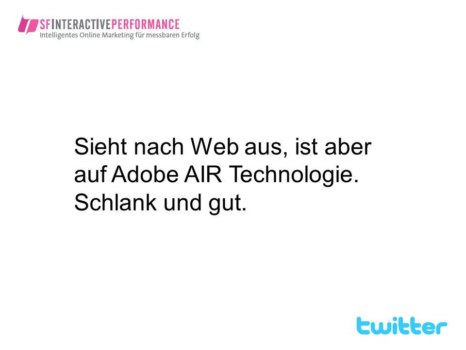 Sieht nach Web aus, ist aber auf Adobe AIR Technologie. Schlank und gut.