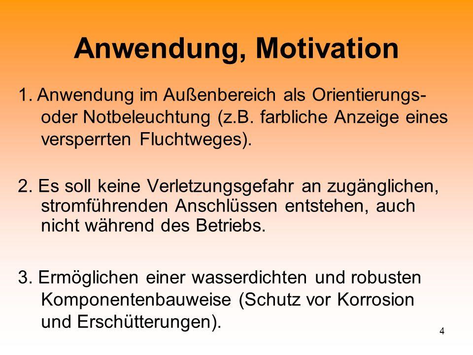 Anwendung, Motivation1. Anwendung im Außenbereich als Orientierungs- oder Notbeleuchtung (z.B. farbliche Anzeige eines versperrten Fluchtweges).