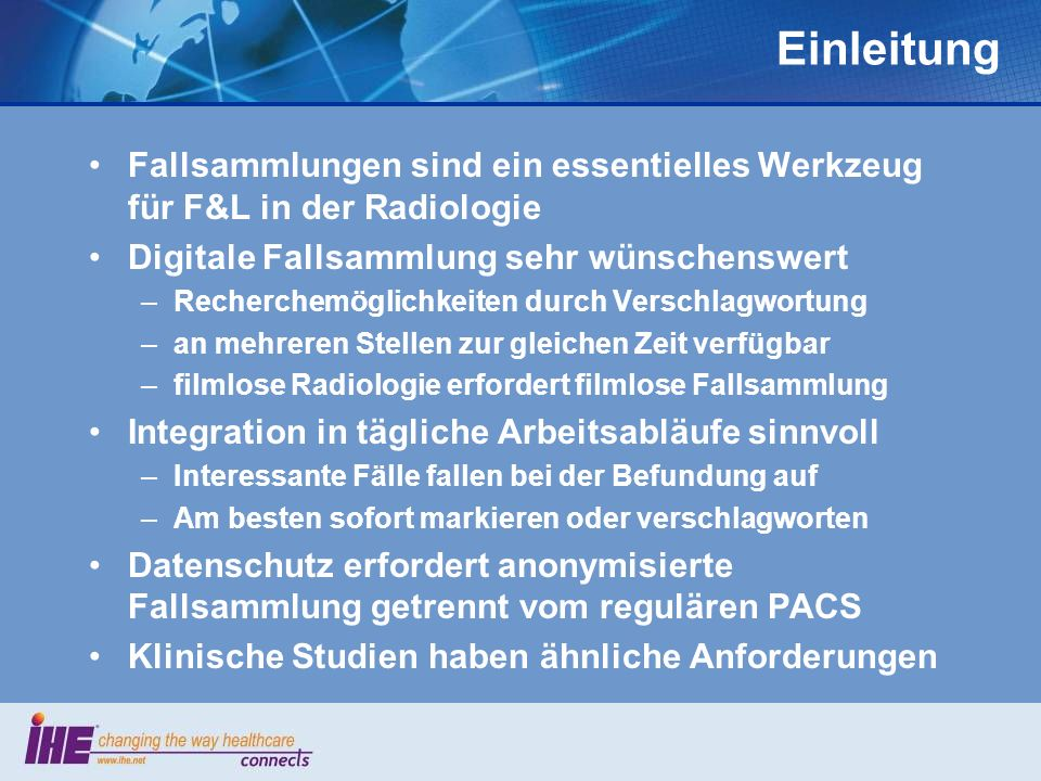 Einleitung Fallsammlungen sind ein essentielles Werkzeug für F&L in der Radiologie. Digitale Fallsammlung sehr wünschenswert.
