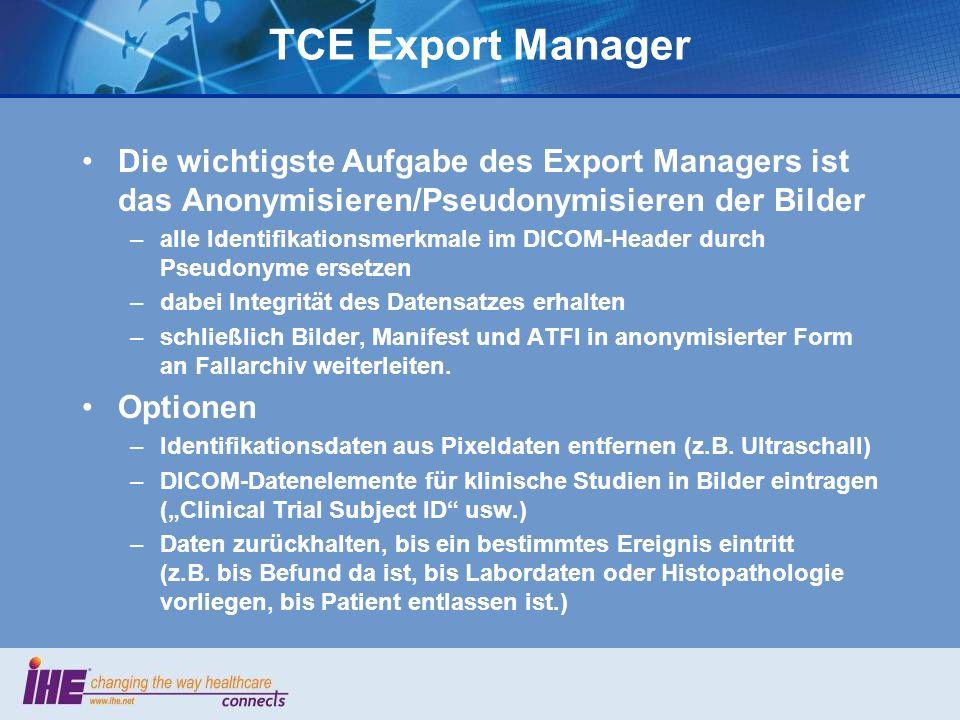 TCE Export Manager Die wichtigste Aufgabe des Export Managers ist das Anonymisieren/Pseudonymisieren der Bilder.