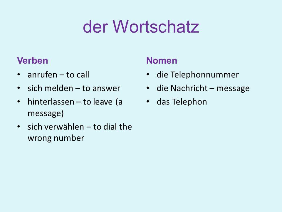 der Wortschatz Verben Nomen anrufen – to call sich melden – to answer