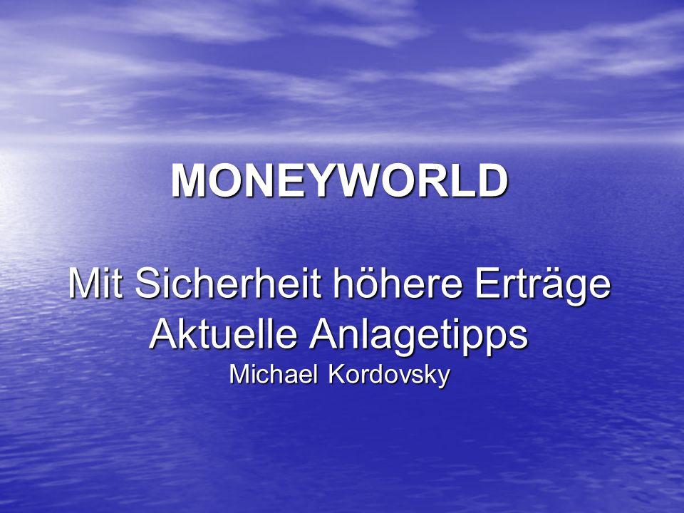 MONEYWORLD Mit Sicherheit höhere Erträge Aktuelle Anlagetipps Michael Kordovsky