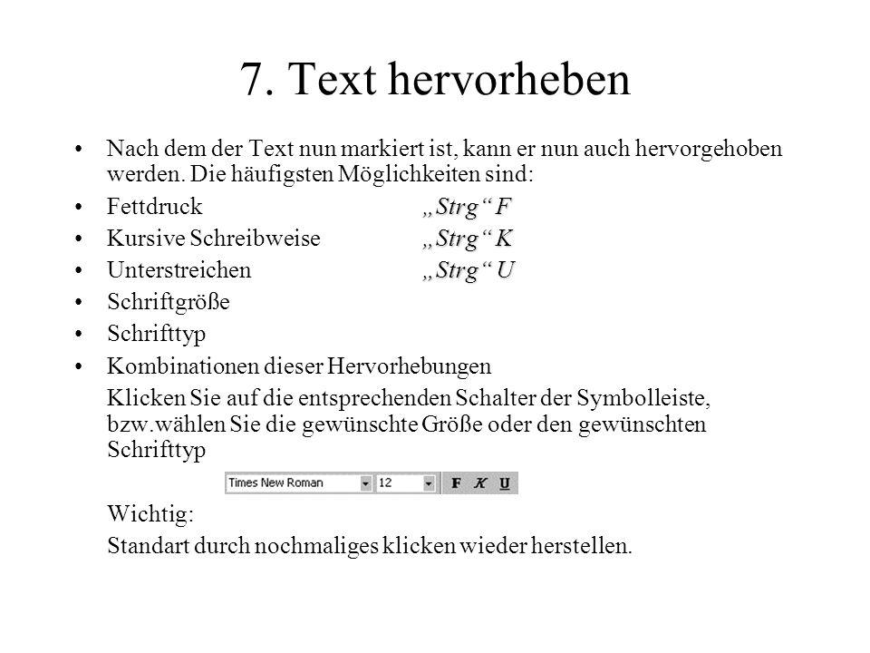7. Text hervorheben Nach dem der Text nun markiert ist, kann er nun auch hervorgehoben werden. Die häufigsten Möglichkeiten sind:
