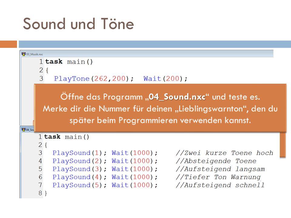 """Sound und Töne Öffne das Programm """"04_Sound.nxc und teste es."""
