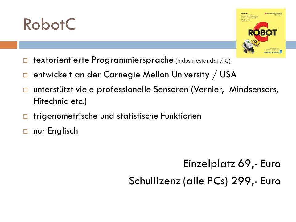 RobotC Einzelplatz 69,- Euro Schullizenz (alle PCs) 299,- Euro