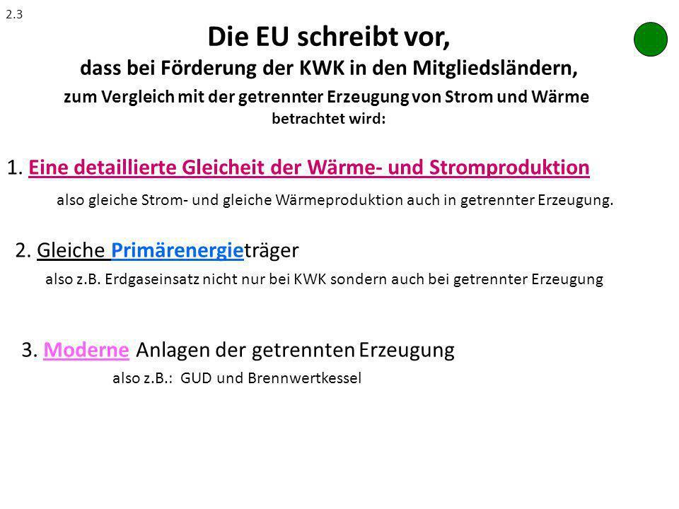 2.3 Die EU schreibt vor, dass bei Förderung der KWK in den Mitgliedsländern, zum Vergleich mit der getrennter Erzeugung von Strom und Wärme.