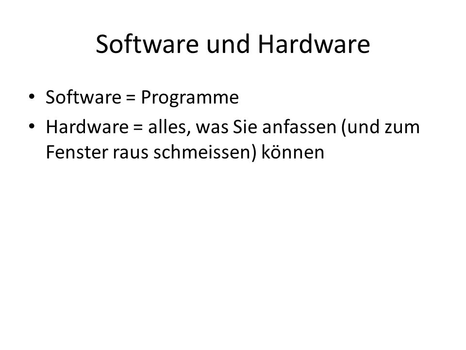 Software und Hardware Software = Programme