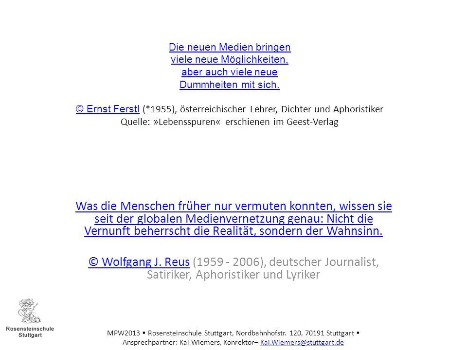 Die neuen Medien bringen viele neue Möglichkeiten, aber auch viele neue Dummheiten mit sich. © Ernst Ferstl (*1955), österreichischer Lehrer, Dichter und Aphoristiker Quelle: »Lebensspuren« erschienen im Geest-Verlag