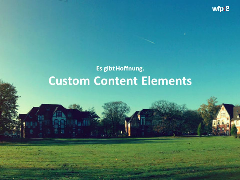 Es gibt Hoffnung. Custom Content Elements