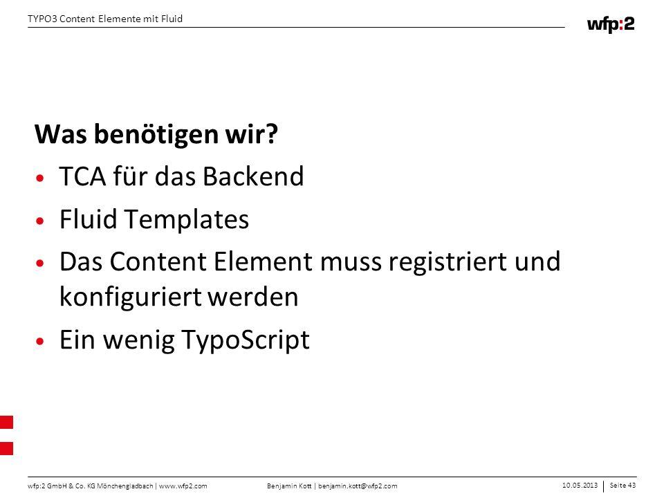Was benötigen wir TCA für das Backend. Fluid Templates. Das Content Element muss registriert und konfiguriert werden.