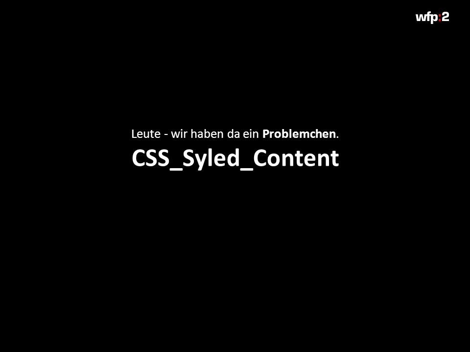 Leute - wir haben da ein Problemchen. CSS_Syled_Content