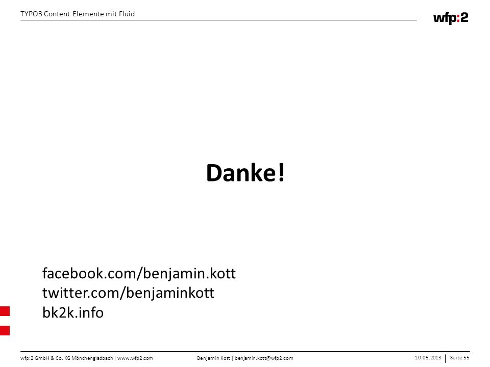 Danke! facebook.com/benjamin.kott twitter.com/benjaminkott bk2k.info