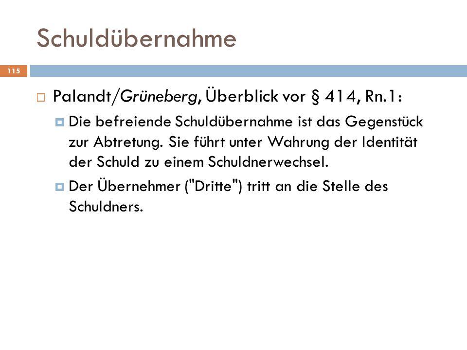 Schuldübernahme Palandt/Grüneberg, Überblick vor § 414, Rn.1: