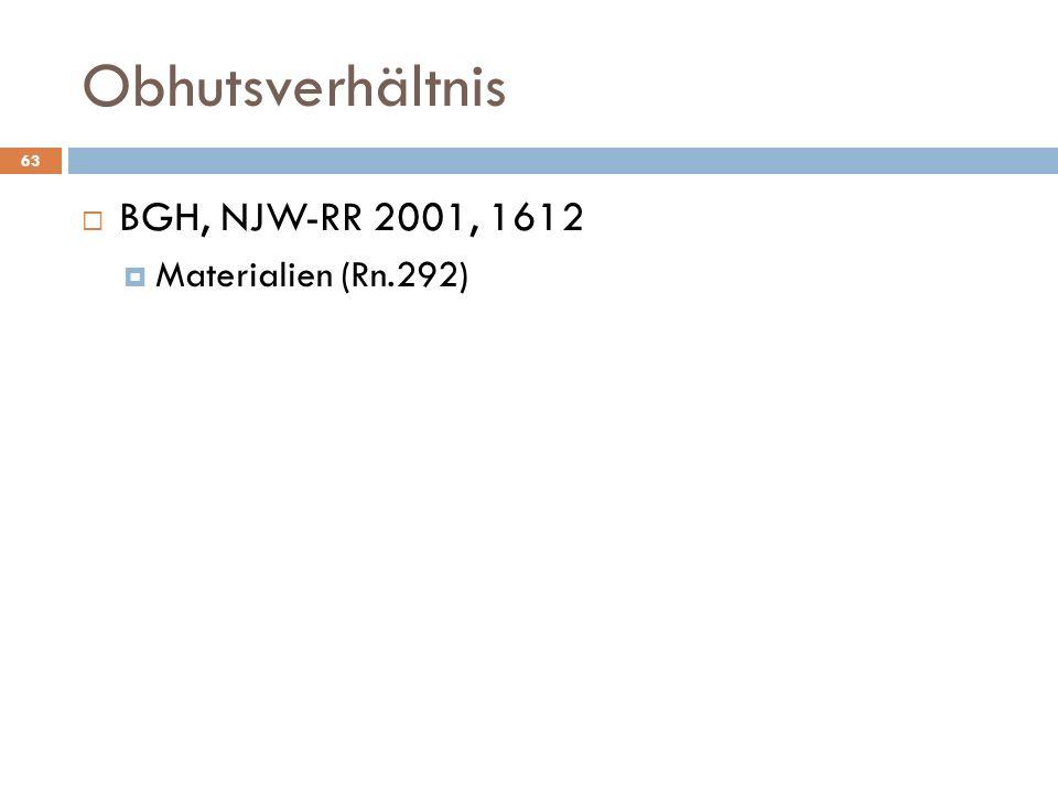 Obhutsverhältnis BGH, NJW-RR 2001, 1612 Materialien (Rn.292)
