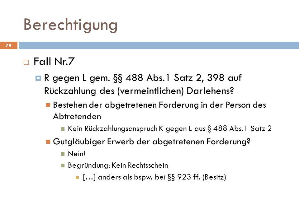 Berechtigung Fall Nr.7. R gegen L gem. §§ 488 Abs.1 Satz 2, 398 auf Rückzahlung des (vermeintlichen) Darlehens