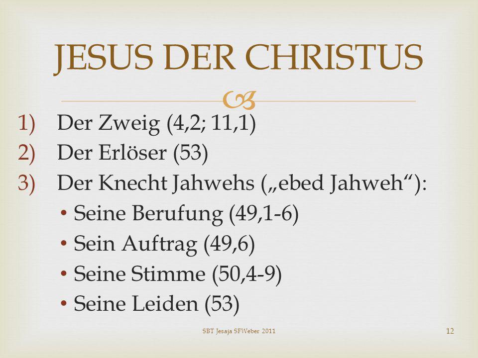 JESUS DER CHRISTUS Der Zweig (4,2; 11,1) Der Erlöser (53)