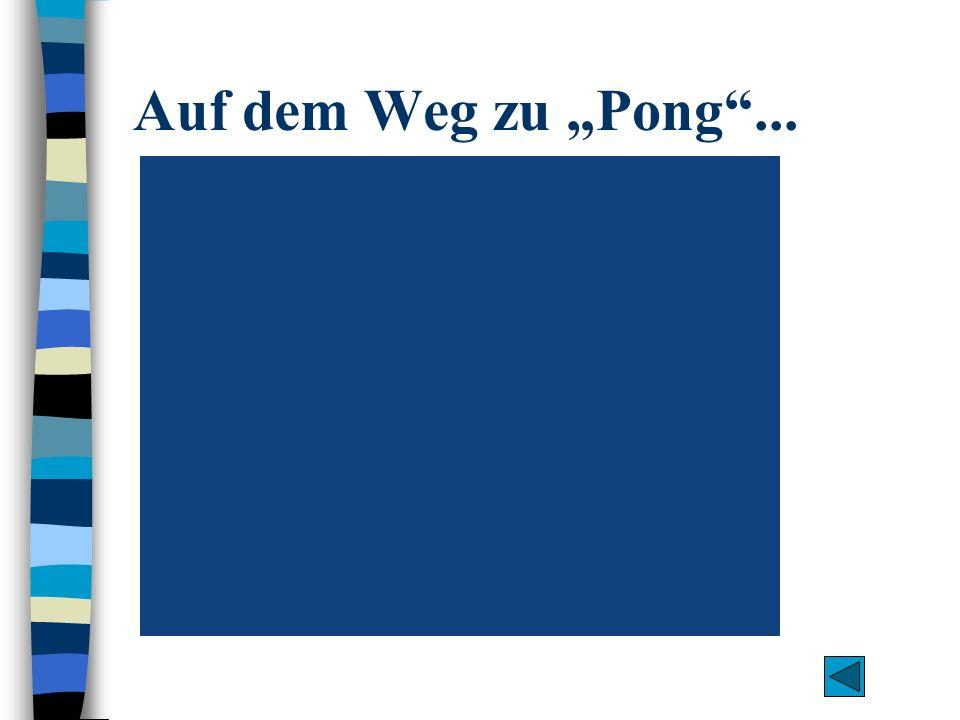 """Auf dem Weg zu """"Pong ..."""