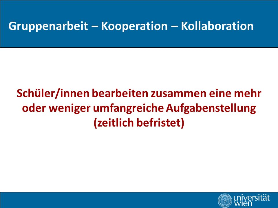 Gruppenarbeit – Kooperation – Kollaboration