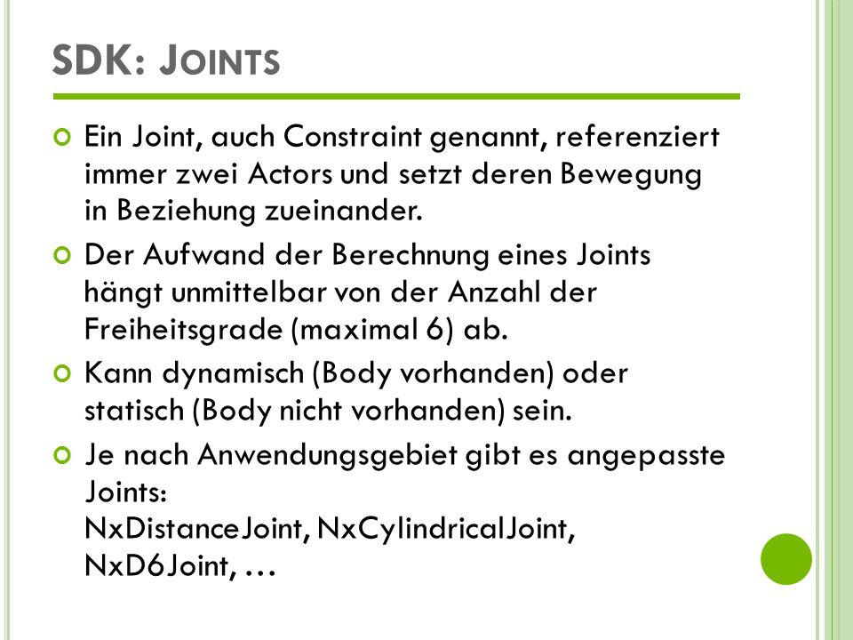 SDK: Joints Ein Joint, auch Constraint genannt, referenziert immer zwei Actors und setzt deren Bewegung in Beziehung zueinander.
