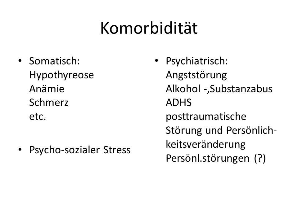 Komorbidität Somatisch: Hypothyreose Anämie Schmerz etc.