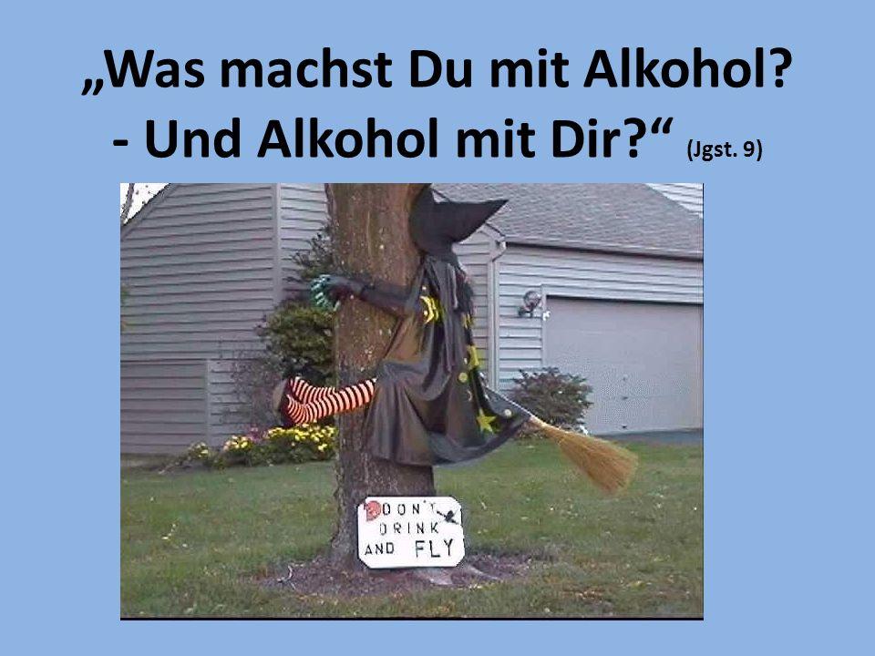 """""""Was machst Du mit Alkohol - Und Alkohol mit Dir (Jgst. 9)"""