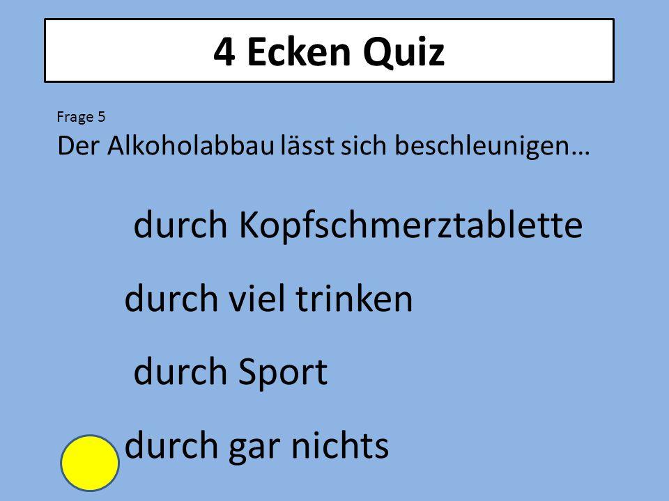 4 Ecken Quiz durch Kopfschmerztablette durch viel trinken durch Sport