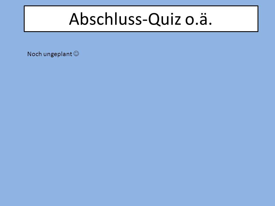 Abschluss-Quiz o.ä. Noch ungeplant 