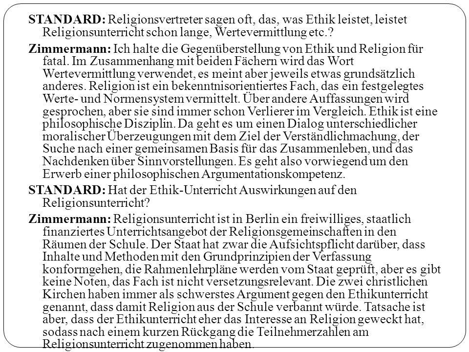 STANDARD: Religionsvertreter sagen oft, das, was Ethik leistet, leistet Religionsunterricht schon lange, Wertevermittlung etc.