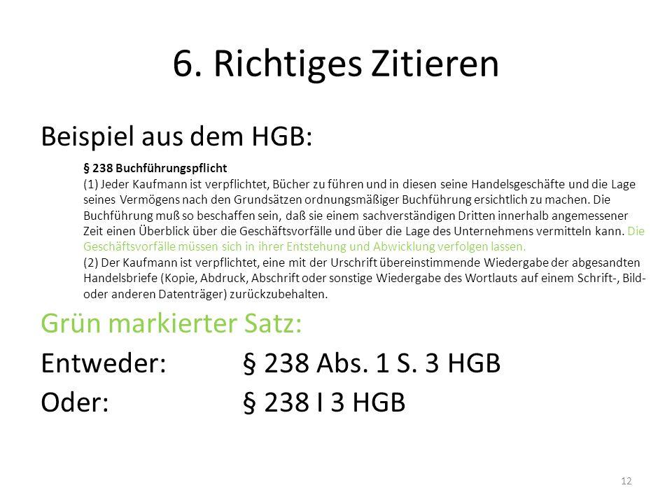 6. Richtiges Zitieren Beispiel aus dem HGB: Grün markierter Satz:
