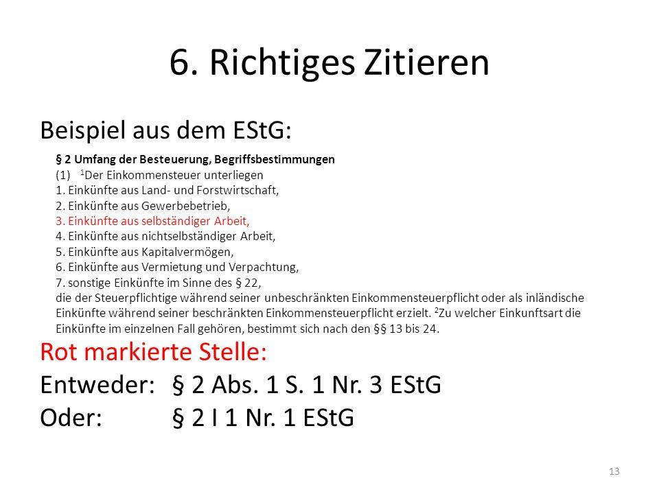 6. Richtiges Zitieren Beispiel aus dem EStG: Rot markierte Stelle:
