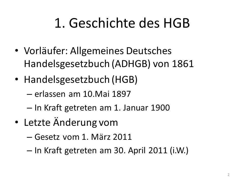 1. Geschichte des HGB Vorläufer: Allgemeines Deutsches Handelsgesetzbuch (ADHGB) von 1861. Handelsgesetzbuch (HGB)