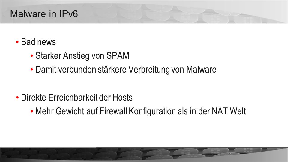 Malware in IPv6 Bad news. Starker Anstieg von SPAM. Damit verbunden stärkere Verbreitung von Malware.