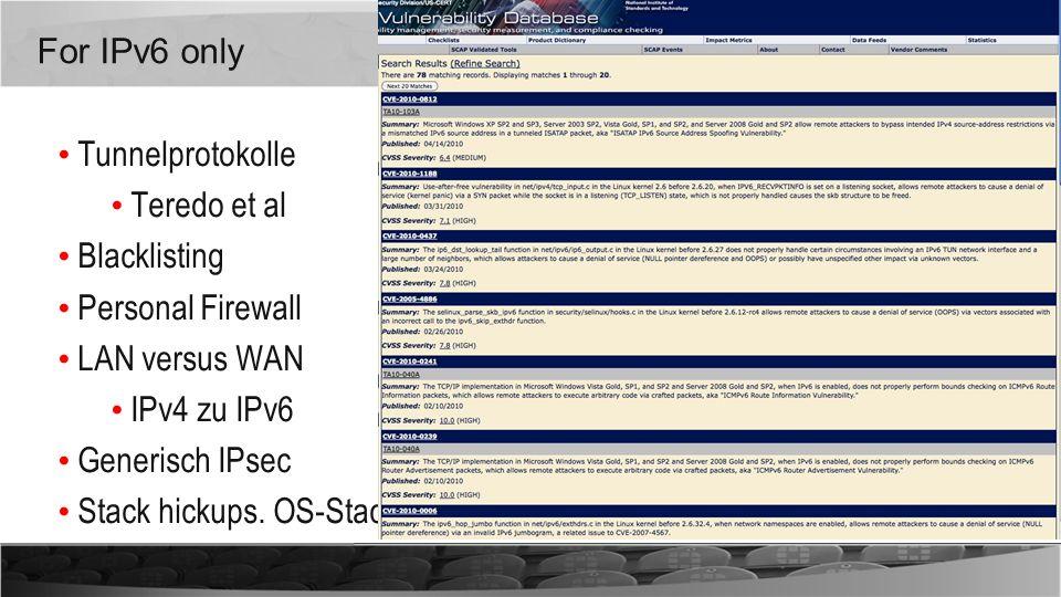 For IPv6 only Tunnelprotokolle. Teredo et al. Blacklisting. Personal Firewall. LAN versus WAN. IPv4 zu IPv6.